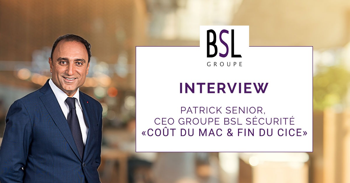 interview-cout-mac-fin-CICE-Patrick-Senior-groupe-bsl-securite